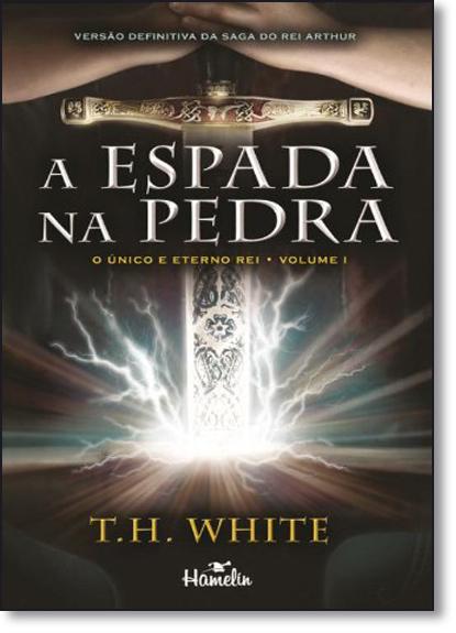 Espada na Pedra, A - Vol.1 - Série O Único e Eterno Rei, livro de T.H.White