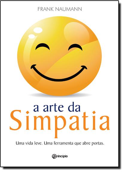 Arte da Simpatia, A: Uma Vida Leve. Uma Ferramenta que Abre Portas, livro de Frank Naumann