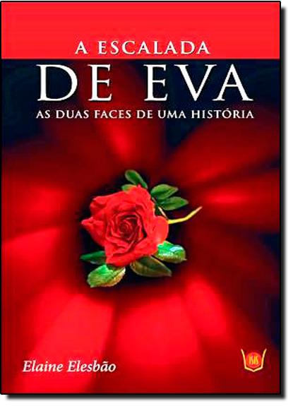 Escalada de Eva, A - As Duas Faces de uma História, livro de Elaine Elesbão