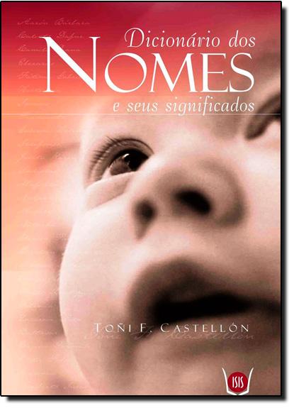 Dicionário dos Nomes e Seus Significados, livro de Toñio F. Castellón