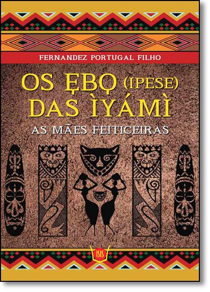 Ebos das Íyámí, Os: As Mães Feiticeiras, livro de Fernandez Portugal Filho