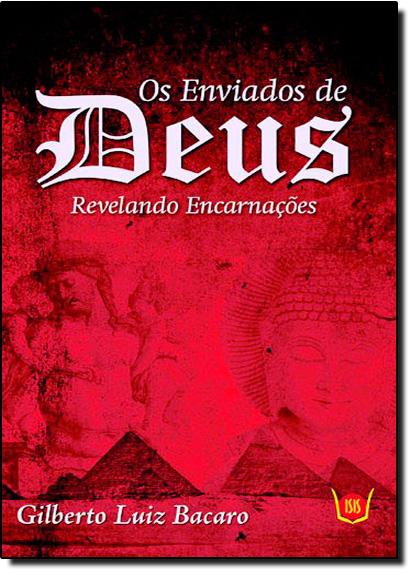 Enviados de Deus, Os: Revelando Encarnações, livro de Gilberto Luiz Bacaro