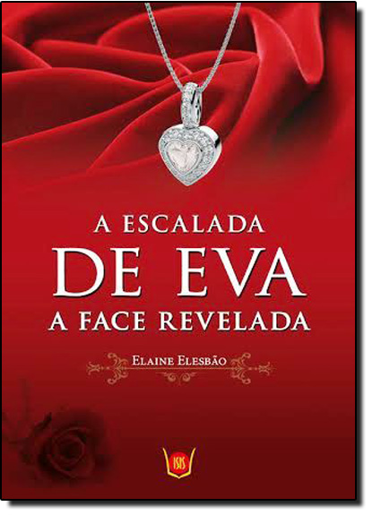 Escalada de Eva a Face Revelada, A: A Face Revelada, livro de Elaine Elesbão