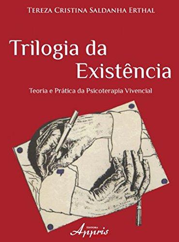 Trilogia da Existência: Teoria e Prática da Psicoterapia Vivencial, livro de Tereza Cristina Saldanha Erthal