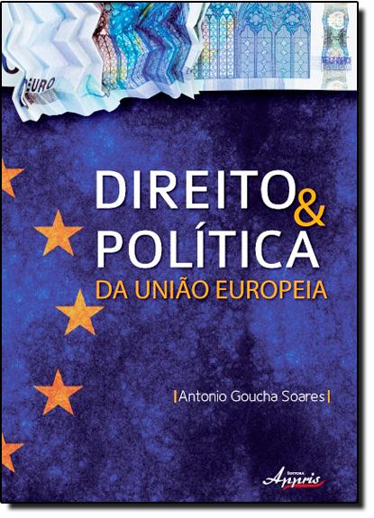 Direito & Política da União Europeia, livro de Antonio Goucha Soares