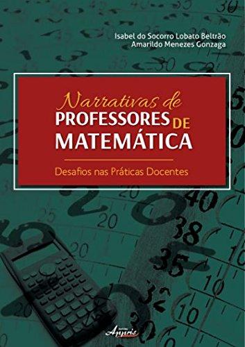 Narrativas de Professores de Matemática: Desafios nas Práticas Docentes, livro de Isabel do Socorro Lobato Beltrão