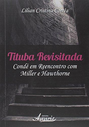 Tituba Revistada: Condé em Reencontro Com Miller e Hawthorne, livro de Lilian Cristina Corrêa