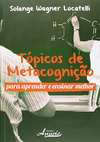 Tópicos da Metacognição: Para Aprender e Ensinar Melhor, livro de Solange Wagner Locatelli