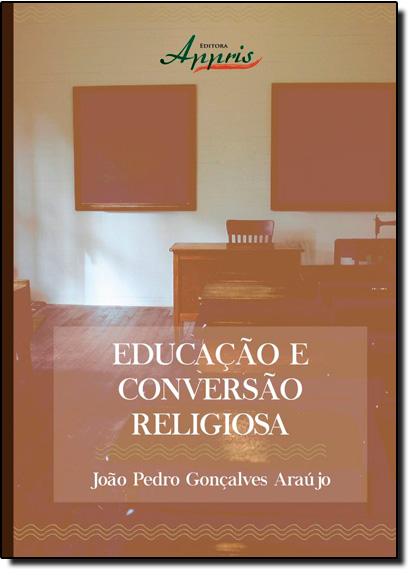 Educação e Conversão Religiosa, livro de João Pedro Gonçalves Araújo