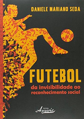 Futebol: Da Invisibilidade ao Reconhecimento Social, livro de Daniele Mariano Seda