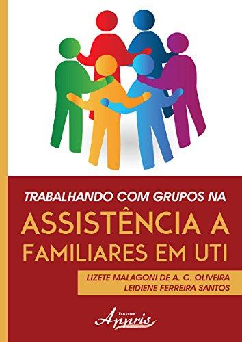 Trabalhando com Grupos na Assistência a Familiares em Uti, livro de Lizete Malagoni de A. C. Oliveira