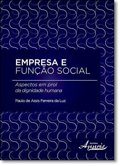 Empresa e Função Social: Aspectos em Prol da Dignidade Humana, livro de Paulo de Assis Ferreira da Luz