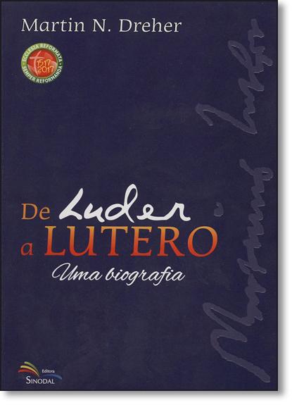 Luder a Lutero, De: Uma Biografia, livro de Martin Norberto Dreher