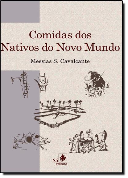 Comidas dos Nativos do Novo Mundo: Uma História das Raízes de Nossa Alimentação, livro de Messias S Cavalcante