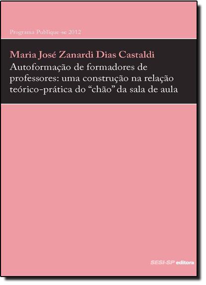 Autoformação de Formadores de Professores, livro de Maria Jose Zanardi Dias Castaldi