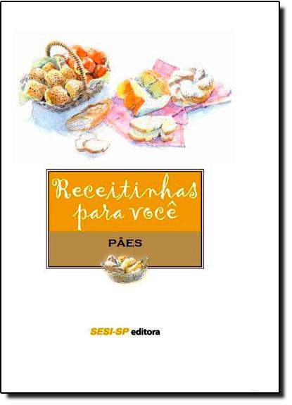 Receitinhas Para Você: Pães, livro de Sesi