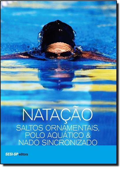Natação, Saltos Ornamentais: Polo Aquático & Nado Sincronizado, livro de Sesi