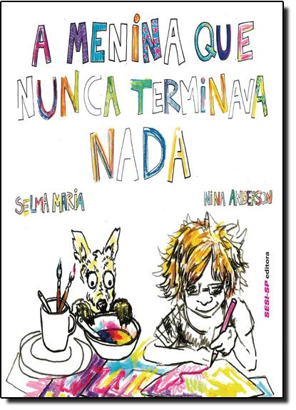 Menina Que Nunca Terminava Nada, A, livro de Selma Maria