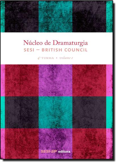 Núcleo de Dramaturgia Sesi British Council - 4ª Turma - Vol.1 - Coleção Teatro Popular do Sesi, livro de SESI-SP