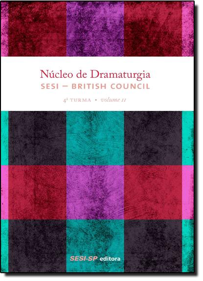 Núcleo de Dramaturgia Sesi British Council - 4ª Turma - Vol.2 - Coleção Teatro Popular do Sesi, livro de SESI-SP
