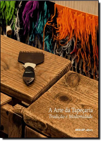 Arte da Tapeçaria, A: Tradição e Modernidade, livro de Sesi