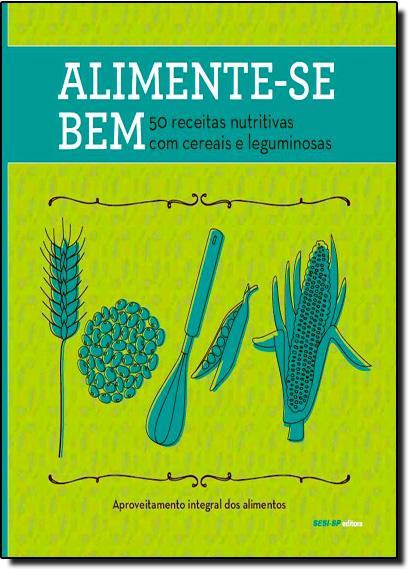 Alimente-se Bem 50 Receitas Nutritivas Com Cereais e Leguminosas, livro de Sesi