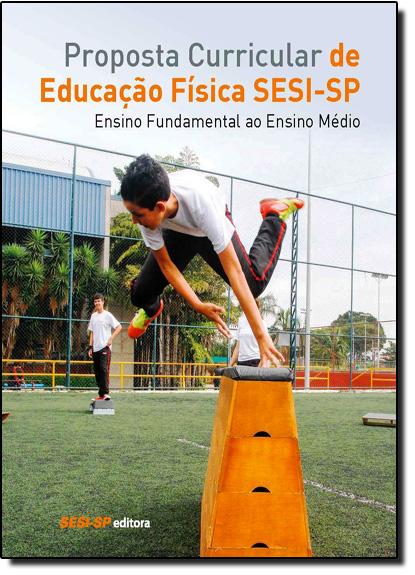 Proposta Curricular de Educação Física S E S I - S P Ensino Fundamental ao Ensino Médio, livro de Sesi Sp
