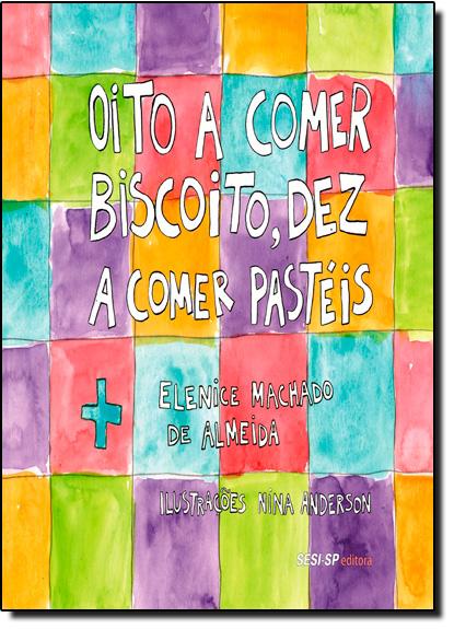 Oito a Comer Biscoito, Dez a Comer Pastéis, livro de Elenice Machado de Almeida