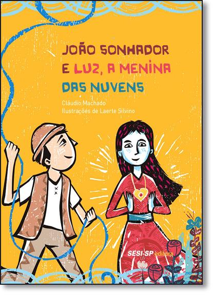 João Sonhador e Luz, a Menina das Nuvens - Coleção Quem Lê Sabe Por Quê, livro de Cláudio Machado