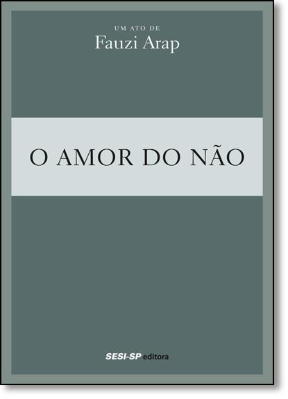 Amor do Não, O - Coleção Teatro Popular do Sesi, livro de Fauzi Arap