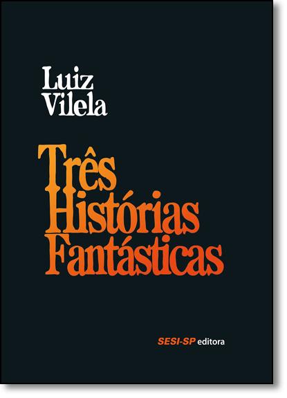 Três Histórias Fantásticas, livro de Luiz Vilela