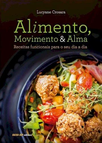 Alimento, movimento e alma: Receitas funcionais para o seu dia a dia, livro de Lucyane Crosara