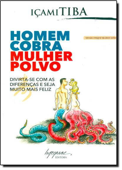 Homem Cobra, Mulher Polvo: Divirta-se com as Diferenças e Seja Muito Mais Feliz, livro de Içami Tiba