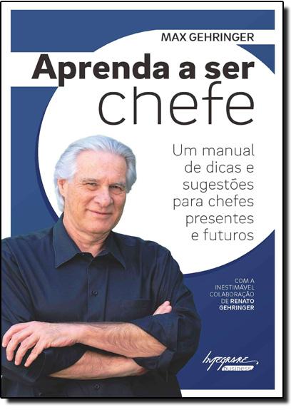 Aprenda a Ser Chefe: Um Manual de Dicas e Sugestões Para Chefes Presentes e Futuros, livro de Max Gehringer