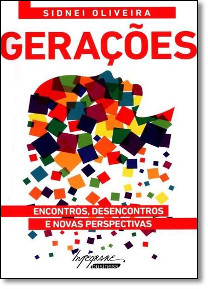 Gerações: Encontros, Desencontros e Novas Perspectivas, livro de Sidnei Oliveira