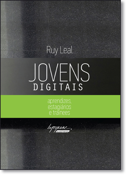 Jovens Digitais: Aprendizes, Estagiários e Trainees, livro de Ruy Leal