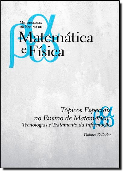 Tópicos Especiais no Ensino de Matemática: Tecnologias e Tratamento da Informação - Vol. 7, livro de Dolores Follador