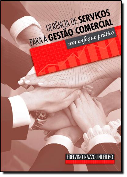 Gerência de Serviços Para a Gestão Comercial: Um Enfoque Prático, livro de Edelvino Razzolini Filho
