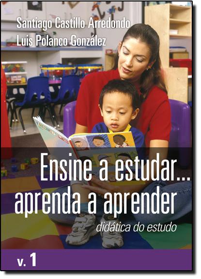Ensine a Estudar... Aprenda a Aprender - Vol.1, livro de Santiago Castillo Arredondo