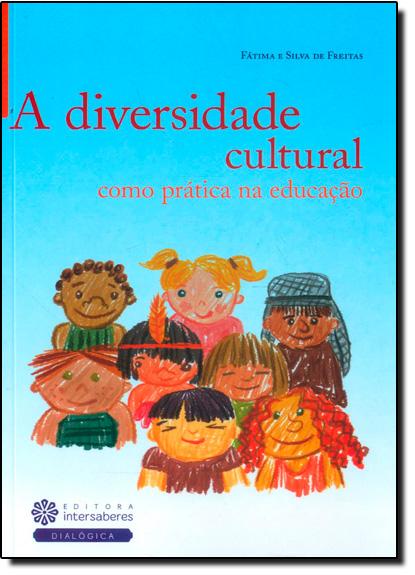 Diversidade Cultural Como Prática na Educação, A - Série Dimensões da Educação, livro de Fátima e Silva de Freitas