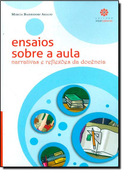 Ensaios Sobre Aula: Narrativas e Reflexões da Docência, livro de Marcia Baiersdorf Araujo