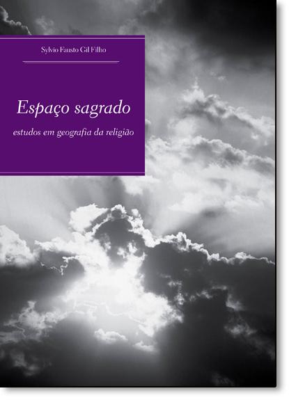 Espaço Sagrado: Estudos em Geografia da Religião, livro de Sylvio Fausto Gil Filho