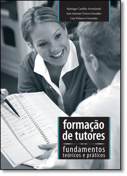 Formação de Tutores: Fundamentos Teóricos e Práticos, livro de Santiago Castillo Arredondo
