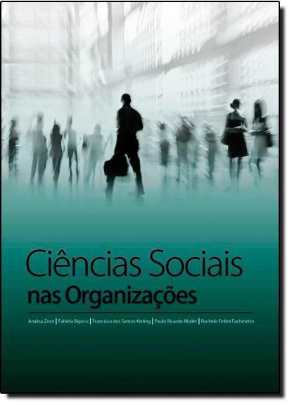 Ciências Sociais nas Organizações - Série Por Dentro das Ciências Sociais, livro de Analisa Zorzi