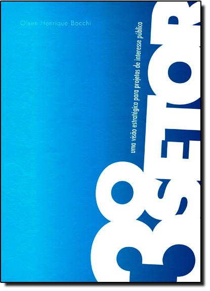Terceiro Setor, O: Uma Visão Estratégica Para Projetos de Interesse Público, livro de Henrique Olsen Bocchi