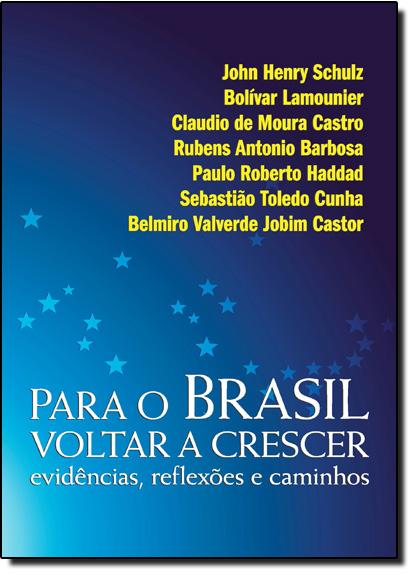 Para o Brasil Voltar a Crescer Evidências, Reflexões e Caminhos, livro de Belmiro Valverde Jobim Castor