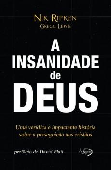 A insanidade de Deus - Uma verídica e impactante história sobre a perseguição aos cristãos, livro de Nik Ripken