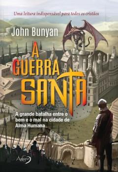 A Guerra Santa - A grande batalha entre o bem e o mal na cidade de Alma Humana, livro de John Bunyan