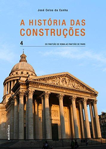 A História das Construções. Do Panteão de Roma ao Panteão de Paris - Volume 4, livro de José Celso da Cunha