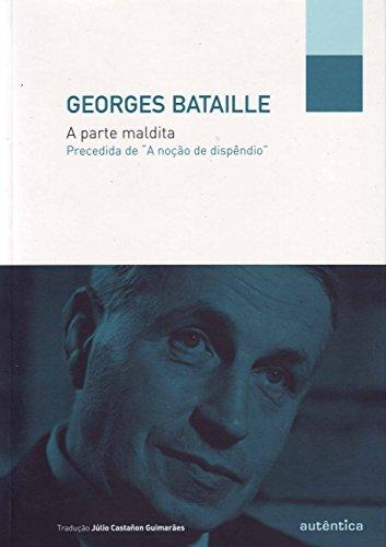 """A parte maldita - Precedida de """"A noção de dispêndio"""", livro de Georges Bataille"""